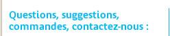 Questions, suggestions, commandes, contactez-nous :